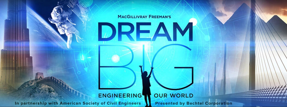 """Dream Big""-- Engineering Our World"